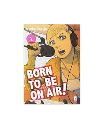 Born to be on Air!  1 di Hiroaki Immortale Samura ed.Star Comic NUOVO